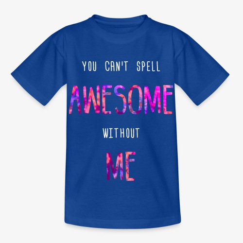 You can't spell AWESOME without ME - Kids' T-Shirt