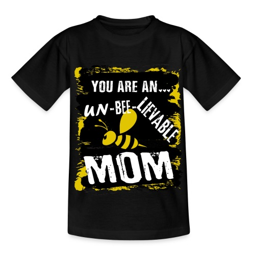 you re a un BEE Lievable mom - Kinder T-Shirt