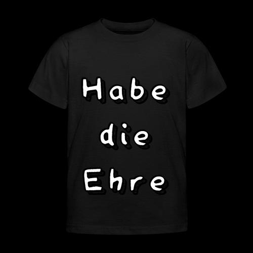Habe die Ehre - Kinder T-Shirt