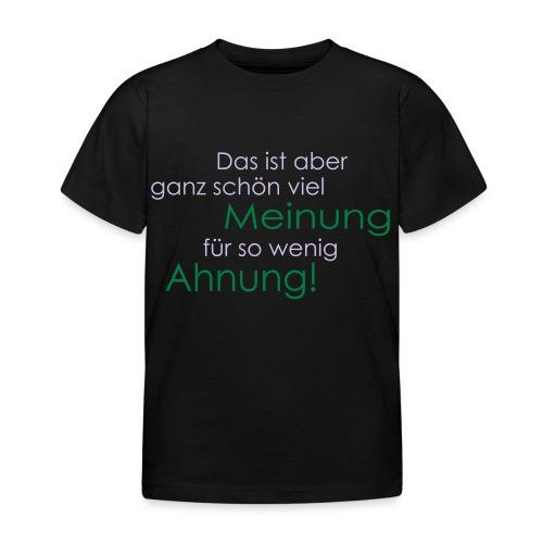 Das ist aber ganz schön viel Meinung - Kinder T-Shirt