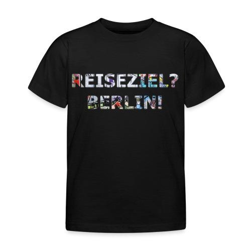 Reiseziel? Berlin! - Kinder T-Shirt