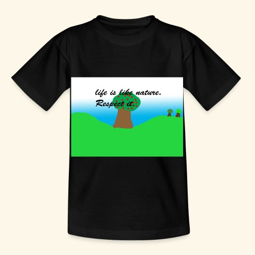 Life Is Like Nature. Respect it. - T-shirt Enfant