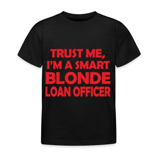 Trust Me I'm A Smart Blonde Loan Officer - Koszulka dziecięca