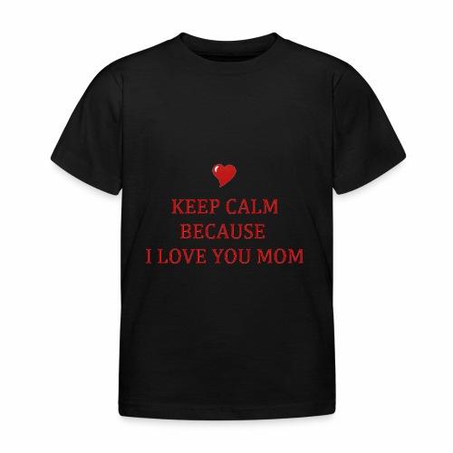 KEEP CALM I LOVE YOU MOM - T-shirt Enfant
