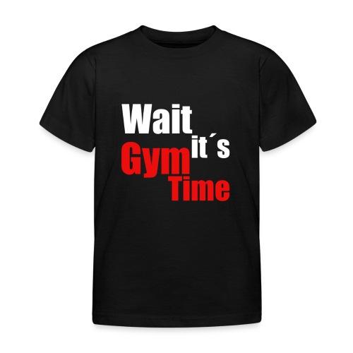 wait its gym time - Kinder T-Shirt