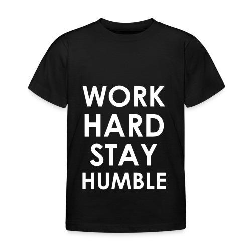 WORK HARD STAY HUMBLE - Kinder T-Shirt