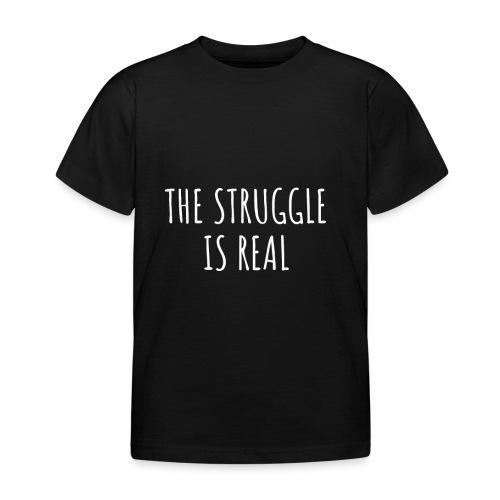 The Struggle Is Real - Kinder T-Shirt