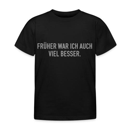 FRÜHER WAR ICH - Kinder T-Shirt