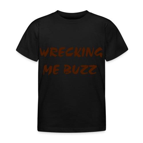 wreckingmebuzz - Kids' T-Shirt