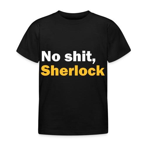 No shit, Sherlock - Kids' T-Shirt