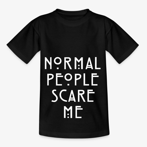 NORMAL PEOPLE SCARE ME - T-shirt Enfant
