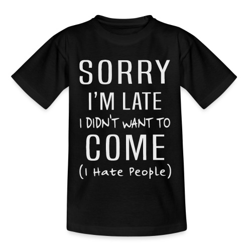 Sorry i'm late i didn't want to come i hate people - Kids' T-Shirt