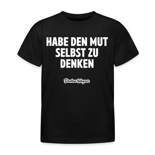 Habe den Mut selbst zu denken - Kinder T-Shirt