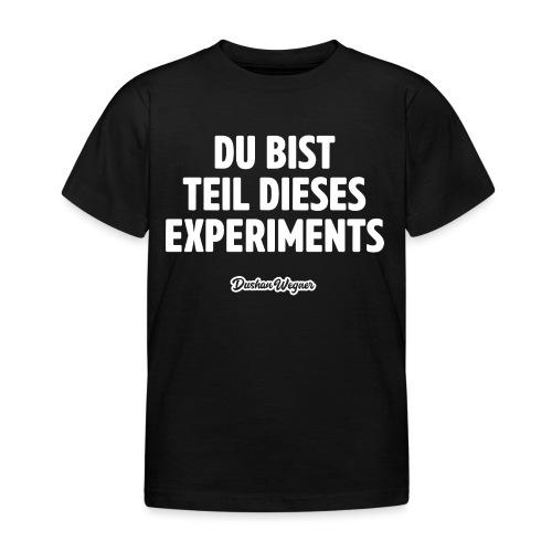 Du bist Teil dieses Experiments - Kinder T-Shirt