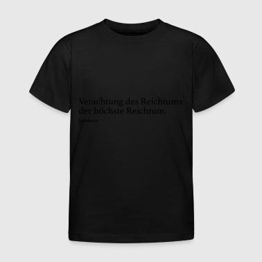 Verachtung des Reichtums der höchste Reichtum. - Kinder T-Shirt