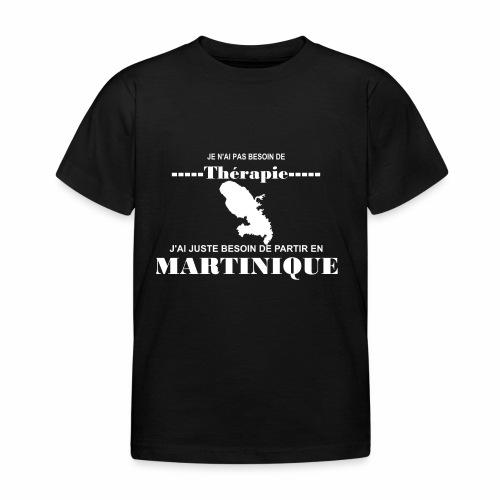 NUL BESOIN DE THERAPIE JUSTE LA MARTINIQUE - T-shirt Enfant