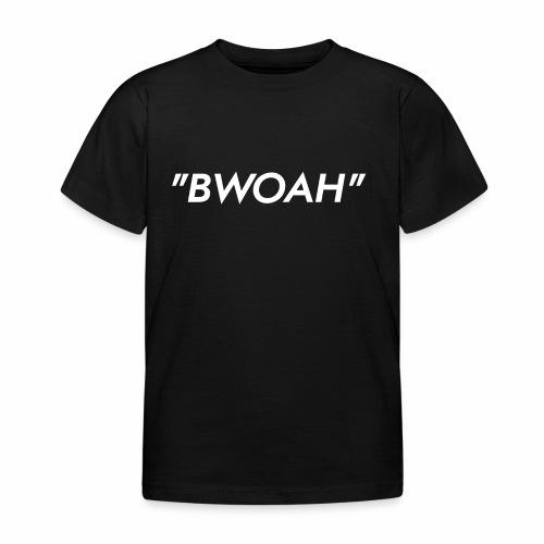 Bwoah - Kinderen T-shirt