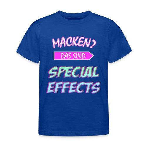 Macken? Das Sind Special Effects - Kinder T-Shirt