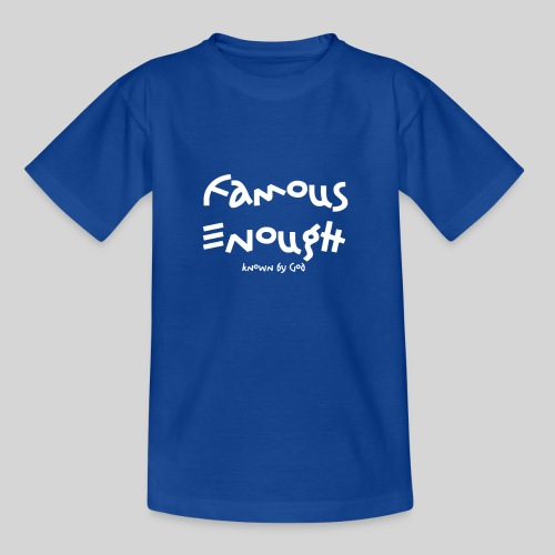 Famous enough known by God - Kinder T-Shirt
