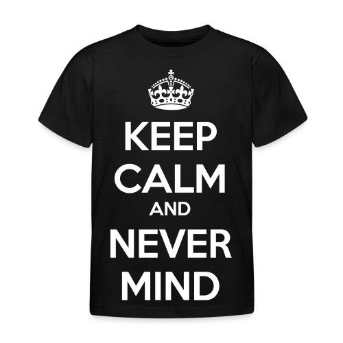 Keep Calm and Never Mind - Kids' T-Shirt