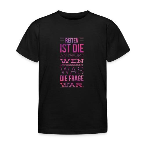 Reiten Ist Die Antwort Geschenkidee - Kinder T-Shirt