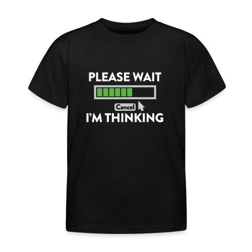 IM Thinking... PLEASE WAIT! - Kinder T-Shirt