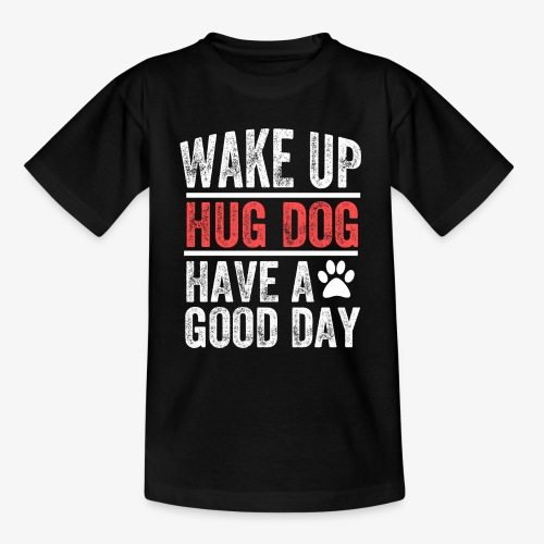 Wake Up! Hug Dog! Have A Good Day! - Kids' T-Shirt
