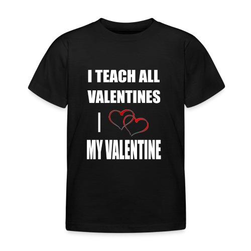 Ich lehre alle Valentines - Ich liebe meine Valen - Kinder T-Shirt