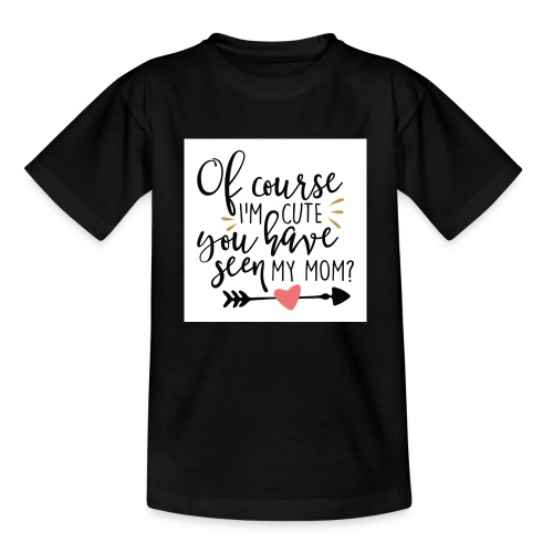 Of course I'm cute... - T-shirt barn