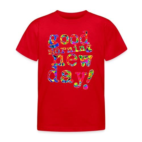 good morning new day - Kinderen T-shirt