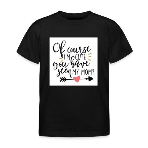 Of course I'm cute... - T-shirt barn