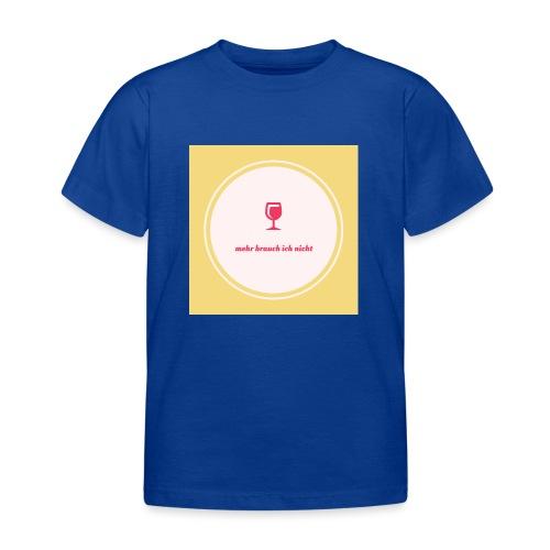 mehr brauch ich nicht - Kinder T-Shirt