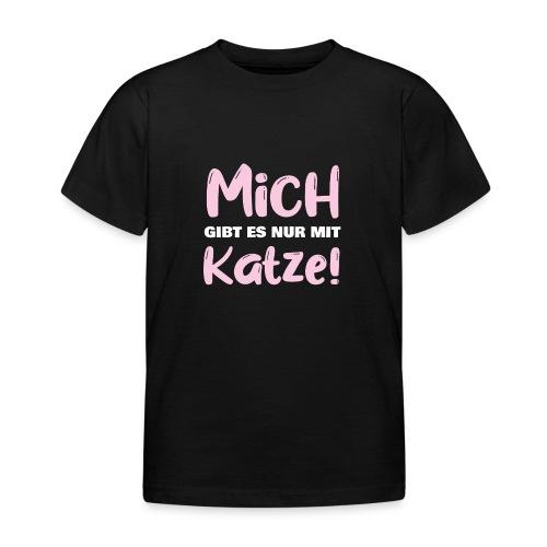 Mich gibt es nur mit Katze! Spruch Single Katze - Kinder T-Shirt