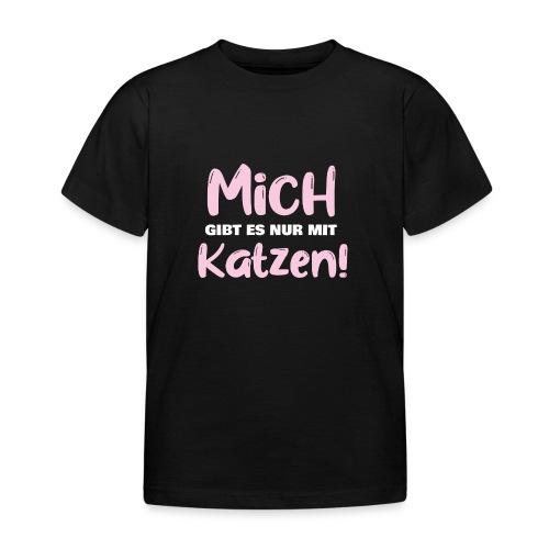 Mich gibt es nur mit Katzen! Spruch Single Katzen - Kinder T-Shirt