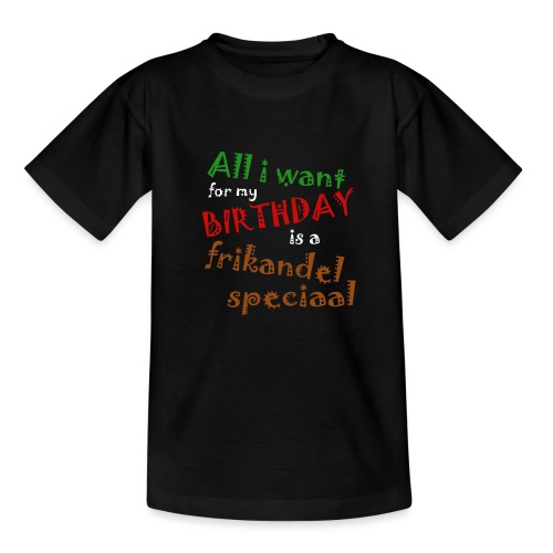 All I want for my birthday, a frikandel speciaal - Kinderen T-shirt