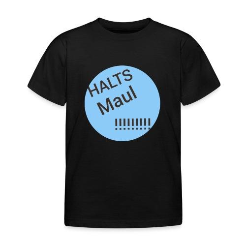 Das Halts Maul!!!! Design - Kinder T-Shirt