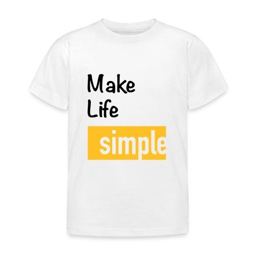 Make Life Simple - T-shirt Enfant