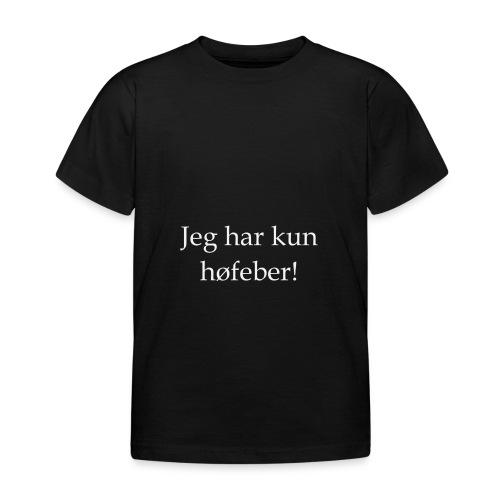Jeg har kun høfeber! - Børne-T-shirt