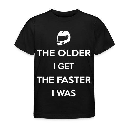 The Older I Get The Faster I Was - Kids' T-Shirt
