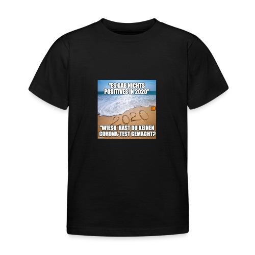 nichts Positives in 2020 - kein Corona-Test? - Kinder T-Shirt