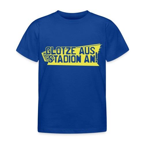 GLOTZE AUS, STADION AN! - Kinder T-Shirt