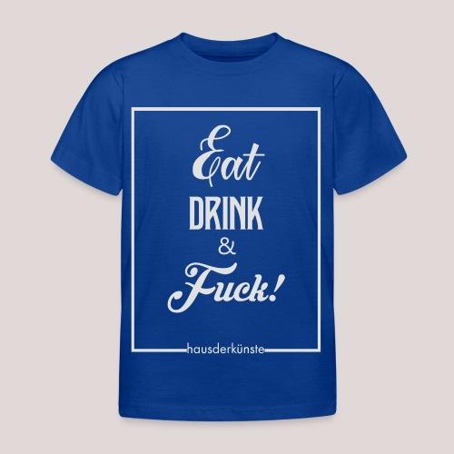 eat, drink & fuck! - Maglietta per bambini