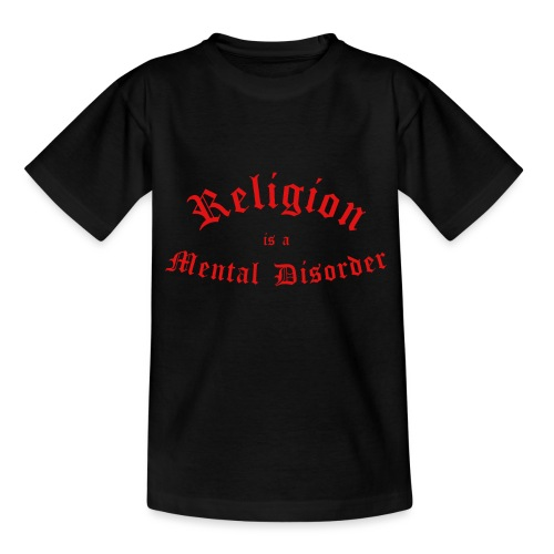 Religion is a Mental Disorder [# 2] - Kids' T-Shirt