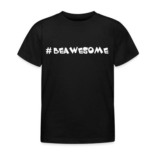 #beawesome - Kids' T-Shirt