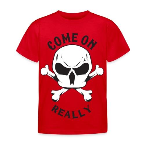Come On Really Shirt - Kids' T-Shirt
