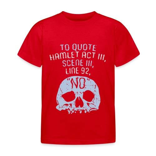 Hamlet von Shakespeare - NEIN - Kinder T-Shirt
