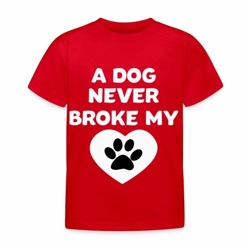A Dog never broke my heart Hundespruch T-Shirt - Kinder T-Shirt