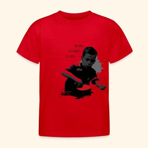 Seien Sie immer in allem Tischtennis positiv - Kinder T-Shirt