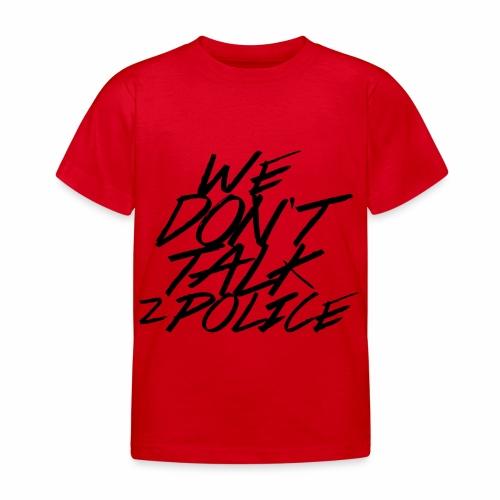 dont talk to police - Kinder T-Shirt