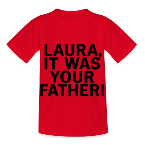 Laura it was your father - Kinder T-Shirt